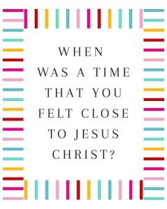 Primary Lesson Help-When have you felt close to jesus christ?