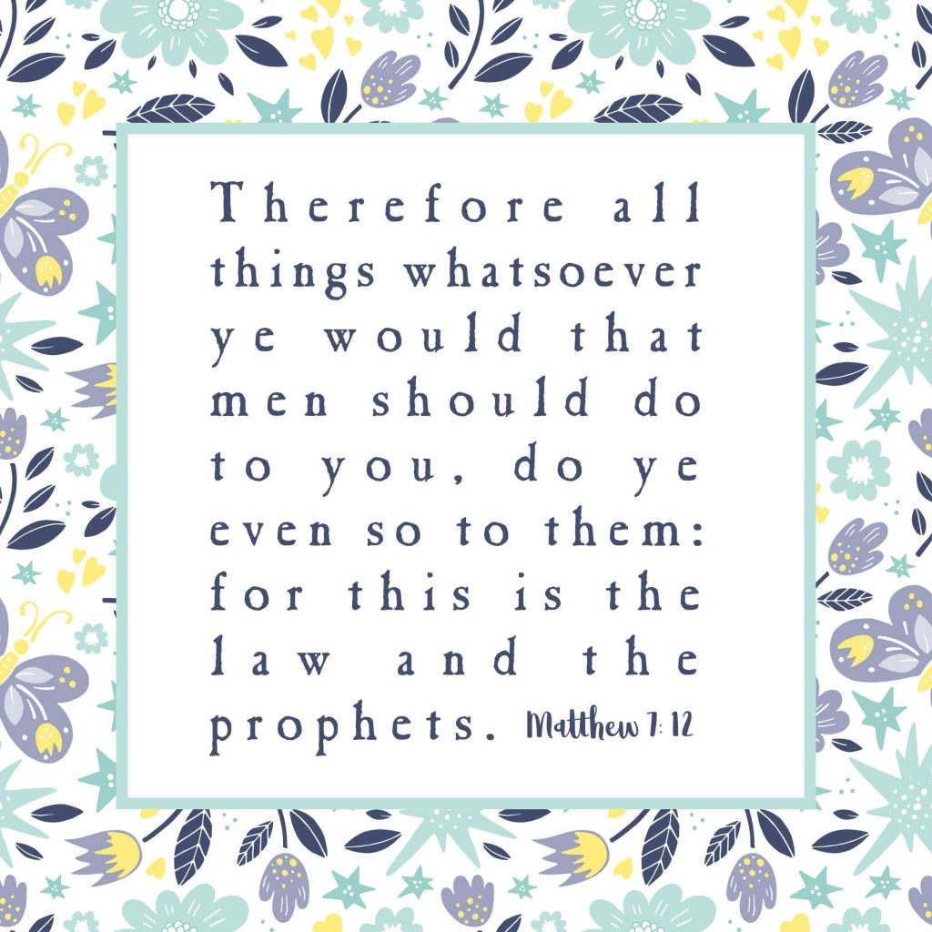 The Golden Rule as taught in Matthew 7:12